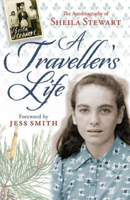 A Traveller's Life The Autobiography of Sheila Stewart by Sheila Stewart