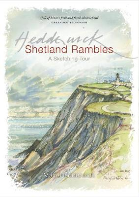 Shetland Rambles A Sketching Tour Retracing the Footsteps of Victorian Artist John T.Reid by Mairi Hedderwick