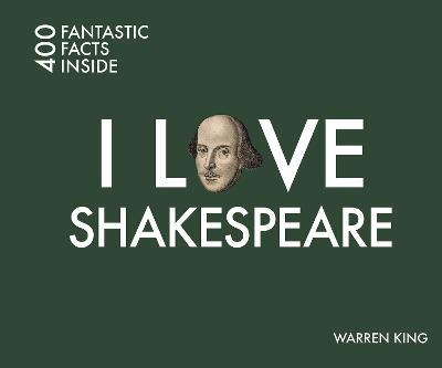 I Love Shakespeare 400 Fantastic Facts by Warren King