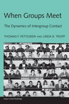 When Groups Meet The Dynamics of Intergroup Contact by Thomas F. (University of California, Santa Cruz, USA) Pettigrew, Linda R. (University of Massachusetts, Amherst, USA) Tropp