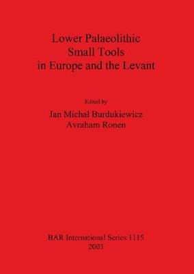 Lower Palaeolithic Small Tools in Europe and the Levant by Jan Michal Burdukiewicz