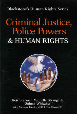 Criminal Justice, Police Powers and Human Rights by Keir Starmer, Michelle Strange, Quincy Whitaker, Anthony Jennings