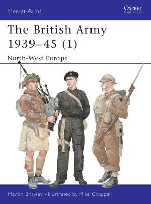 The British Army 1939-1945 North West Europe by Martin J. Brayley
