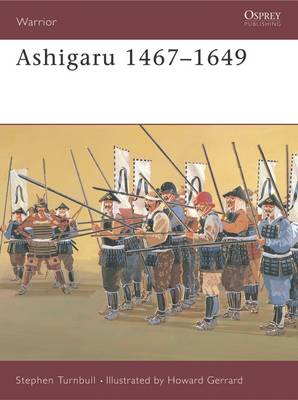 Ashigaru 1467-1649 The Samurai Footsoldier by S.R. Turnbull