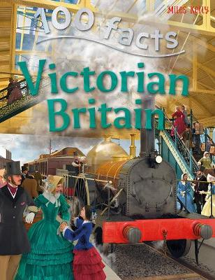100 Facts - Victorian Britain by Miles Kelly