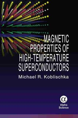 Magnetic Properties of High-Temperature Superconductors by Michael R. Koblischka