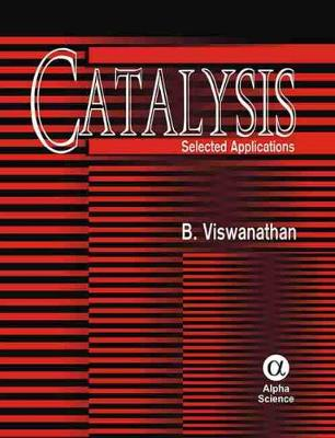 Catalysis Selected Applications by B. Viswanathan