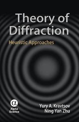 Theory of Diffraction Heuristic Approaches by Yury A. Kravtsov, Ning Yan Zhu