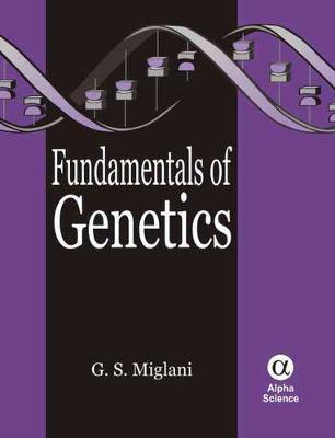 Fundamentals of Genetics by Gurbachan S. Miglani