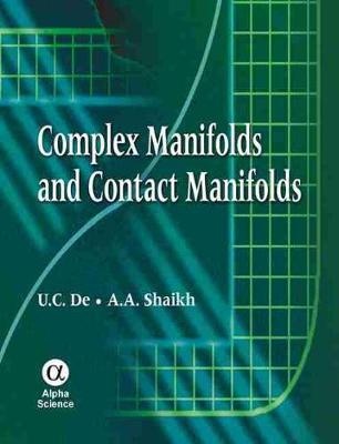 Complex Manifolds and Contact Manifolds by U C. (Professor and Head, Dept. of Mathematics, University of Kalyani, India) De, A. A. Shaikh
