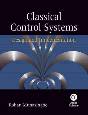 Classical Control Systems Design and Implementation by Rohan Munasinghe
