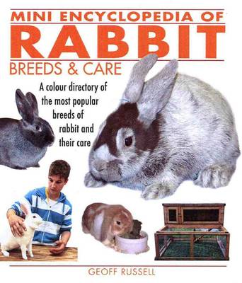 Mini Encyclopedia of Rabbit Breeds and Care by Geoff Russell