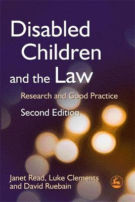 Disabled Children and the Law Research and Good Practice Second Edition by Janet Read, Luke Clements, David Ruebain