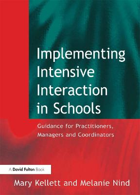 Implementing Intensive Interaction in Schools Guidance for Practitioners, Managers and Co-ordinators by Mary Kellett, Melanie Nind, Faculty of Education and Langauge Studies, The Open University) Kellett Mary (Lecturer