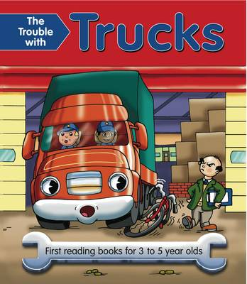 The Trouble with Trucks First Reading Book for 3 to 5 Year Olds by Nicola Baxter