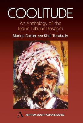 Coolitude An Anthology of the Indian Labour Diaspora by Marina Carter, Khal Torabully