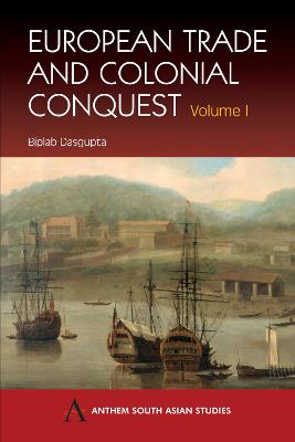 European Trade and Colonial Conquest Volume 1 by Biplab Dasgupta