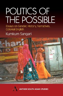 Politics of the Possible Essays on Gender, History, Narratives, Colonial English by Kumkum Sangari