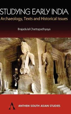Studying Early India Archaeology, Texts and Historical Issues by Brajadulal Chattopadhaya