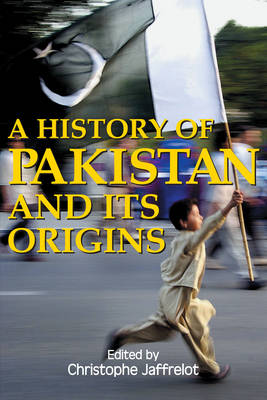 A History of Pakistan and Its Origins by Christophe Jaffrelot