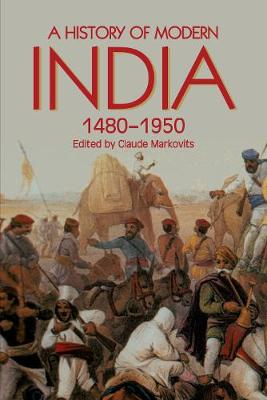 A History of Modern India, 1480-1950 by Claude Markovits