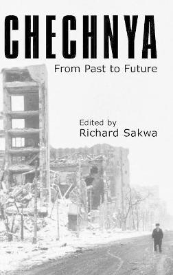 Chechnya From Past to Future by Richard Sakwa