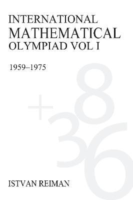 International Mathematical Olympiad Volume 1 1959-1975 by Istvan Reiman