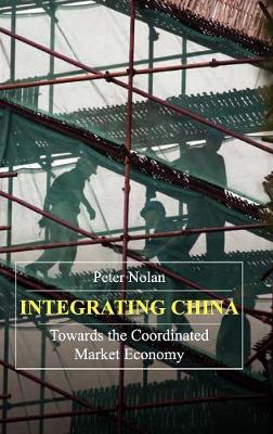 Integrating China Towards the Coordinated Market Economy by Peter Nolan