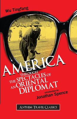 America Through the Spectacles of an Oriental Diplomat by Wu Tingfang, Jonathan Spence