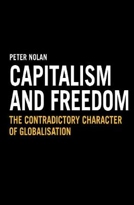 Capitalism and Freedom The Contradictory Character of Globalisation by Peter Nolan