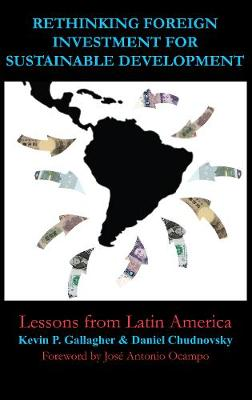 Rethinking Foreign Investment for Sustainable Development Lessons from Latin America by Jose Antonio Ocampo