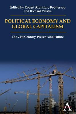 Political Economy and Global Capitalism The 21st Century, Present and Future by Richard Westra