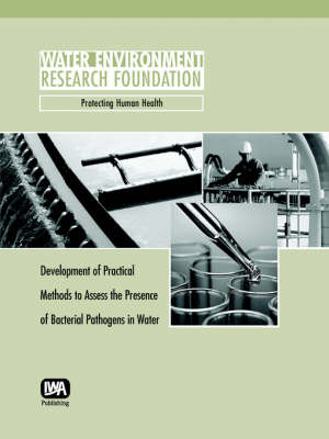 Development of Practical Methods to Assess the Presence of Bacterial Pathogens in Water by W. A. Yanko