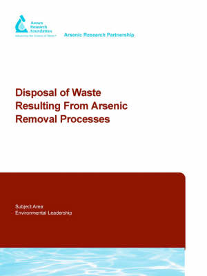 Disposal of Waste Resulting from Arsenic Removal Processes by D. Cornwell, M. MacPhee, R. Mutter, John T. Novak