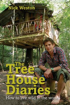The Tree House Diaries How to Live Wild in the Woods by Nick Weston