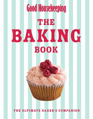 The Baking Book : The Ultimate Baker's Companion by Good Housekeeping Institute