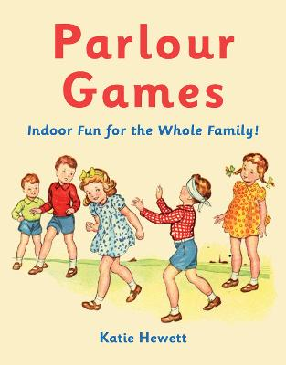 Parlour Games Indoor Fun for the Whole Family! by Katie Hewett