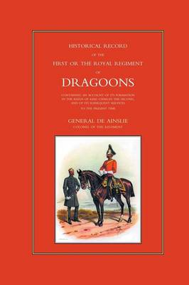 Historical Record of the First, or the Royal Regiment of Dragoons by Anon