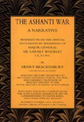 Ashanti War (1874) A Narrative Prepared from the Official Document by Permission of Major-General Sir Garnet Wolseley by H. Brackenbury