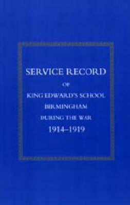 Service Record of King Edward's School Birmingham 1914-1919 by