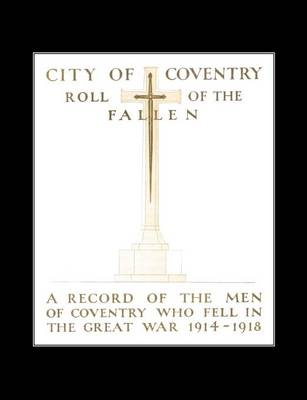 City of Coventry Roll of the Fallen - The Great War 1914-1918 by Anon