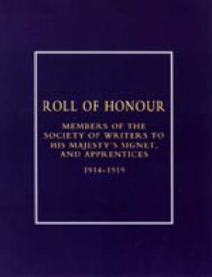 Roll of Honour of Members of the Society of Writers to His Majesty's Signet, and Apprentices (1914-1918) by Naval & Military Press