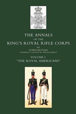 Annals of the Kings Royal Rifle Corps Royal Americans 1755-1802 by Lewis Butler