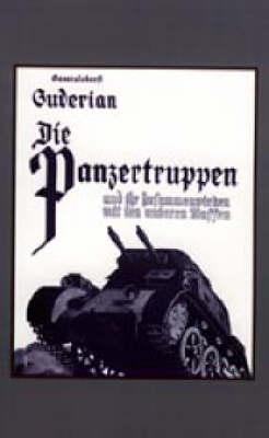 Die Panzertruppen by Heinz Guderian