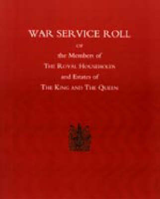 War Service Roll of the Members of the Royal Households and Estates of the King and the Queen by Naval & Military Press