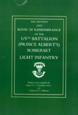 Great War 1914-1919 The History and Book of Remembrance of the 5th Battalion (Prince Albert's) Somerset Light Infantry by E.Stanley Goodland, H.L. Milsom