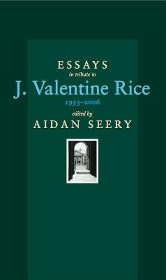 Essays in Tribute to J. Valentine Rice, 1935-2006 by Aidan Seery