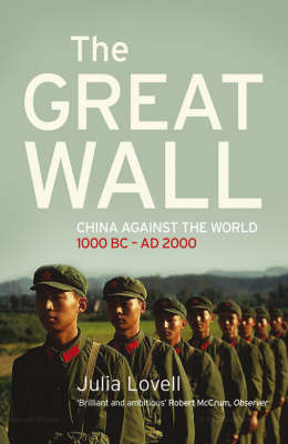 The Great Wall China Against the World 1000 BC - AD 2000 by Julia Lovell