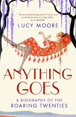 Anything Goes A Biography of the Roaring Twenties by Lucy (Author) Moore