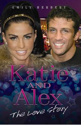 Katie and Alex The Love Story by Emily Herbert